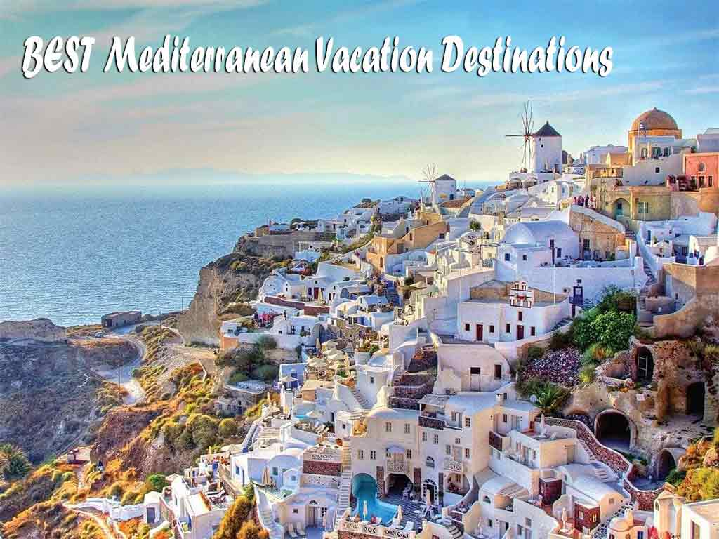 Best Mediterranean Vacation Destinations