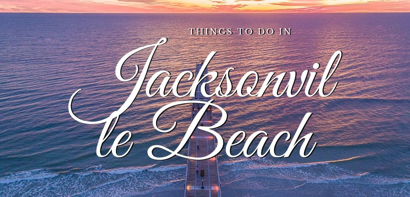 24 Fun Things To Do In Jacksonville Beach Florida